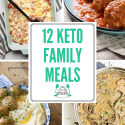 12 Keto Friendly Family Meals